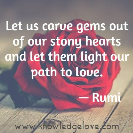 Best Rumi Quotes : Let us carve gems out of our stony hearts and let them light our path to love.