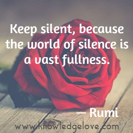 Keep silent, because the world of silence is a vast fullness.