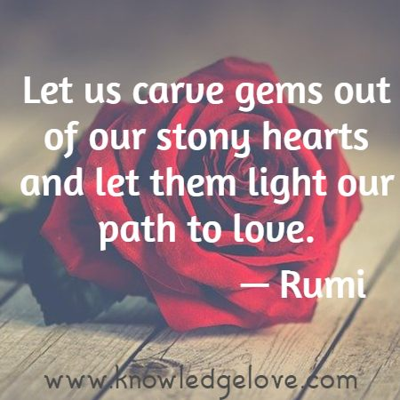 Let us carve gems out of our stony hearts and let them light our path to love.