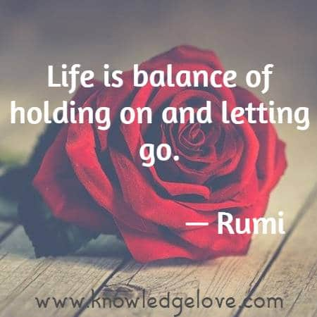 Life is balance of holding on and letting go.