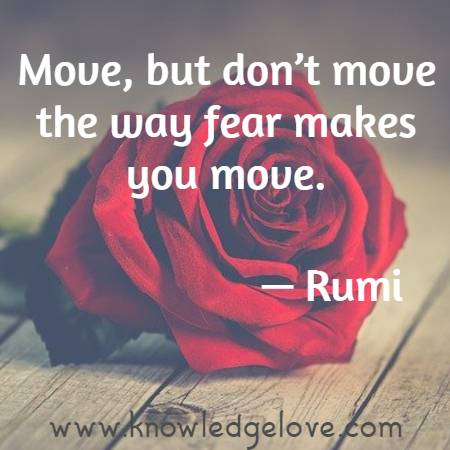 Move, but don't move the way fear makes you move.