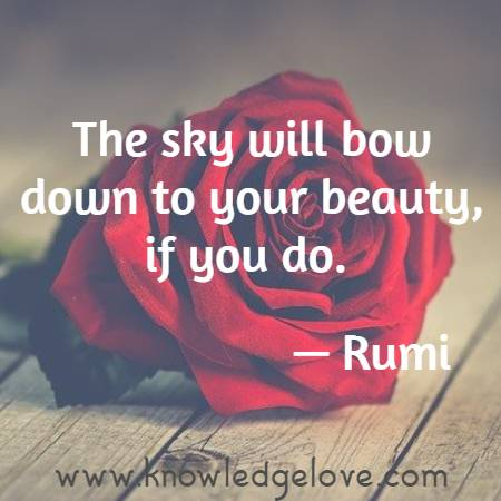 The sky will bow down to your beauty, if you do.