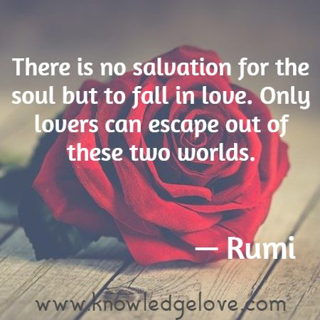 There is no salvation for the soul but to fall in love. Only lovers can escape out of these two worlds.