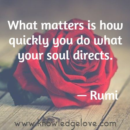 What matters is how quickly you do what your soul directs.