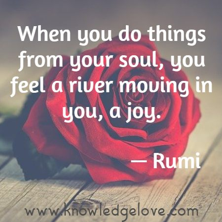 When you do things from your soul, you feel a river moving in you, a joy.