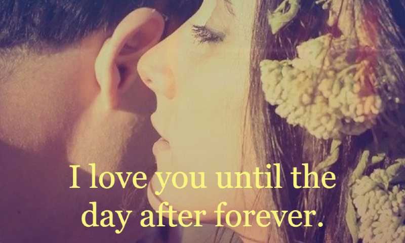 Love Status : I love you until the day after forever.