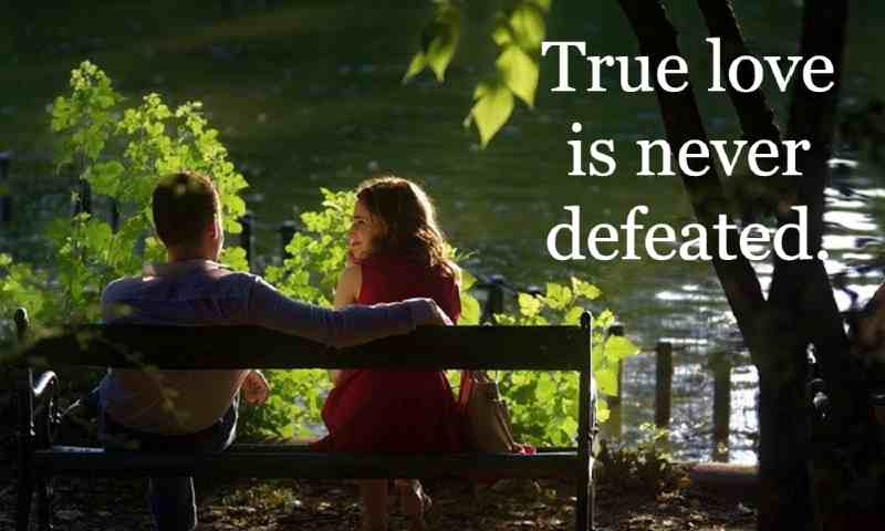 True love is never defeated.