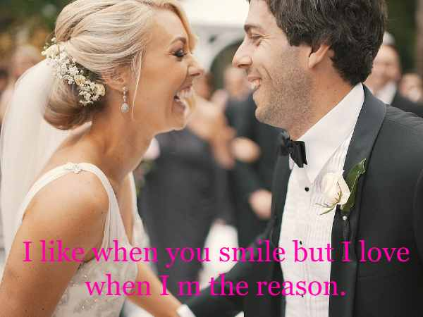 I like when you smile but I love when I m the reason.