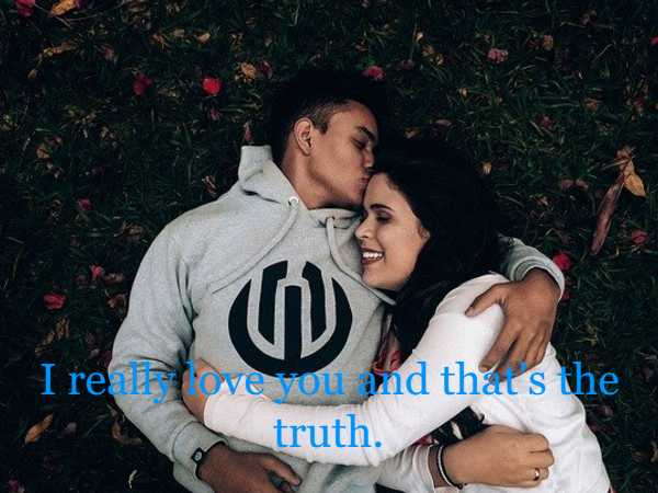 I really love you and that's the truth.