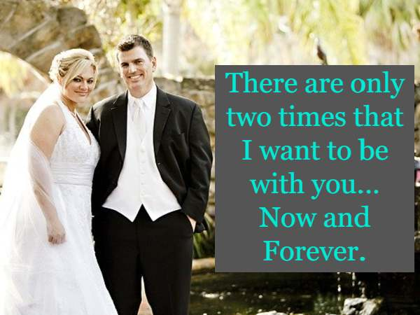 There are only two times that I want to be with you… Now and Forever.