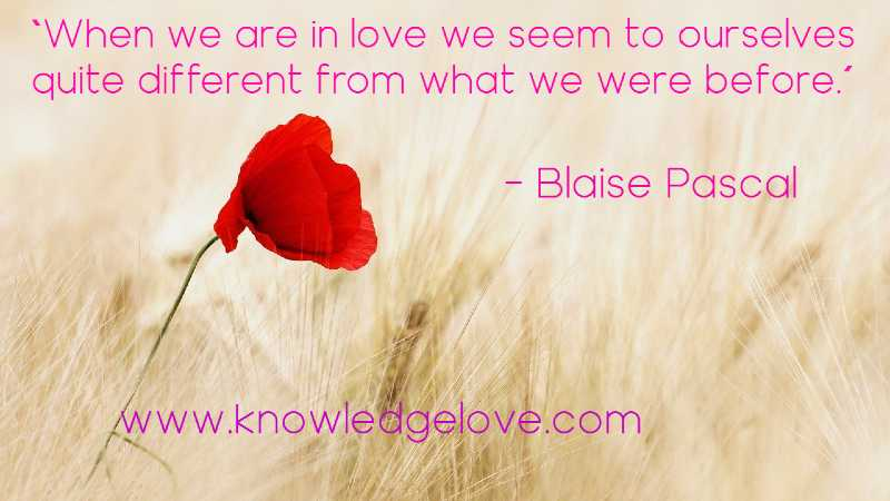 When we are in love we seem to ourselves quite different from what we were before