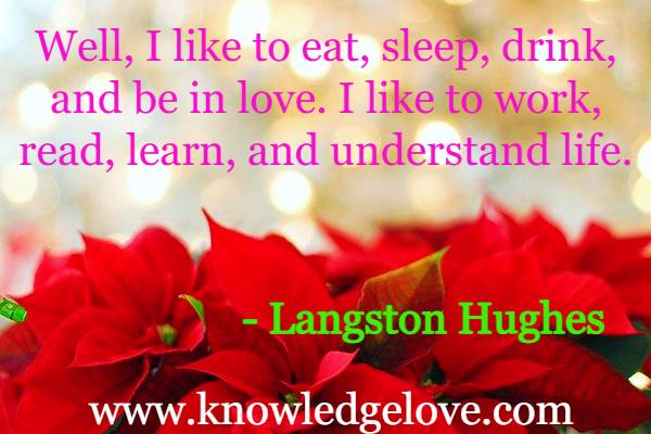Well, I like to eat, sleep, drink, and be in love. I like to work, read, learn, and understand life.